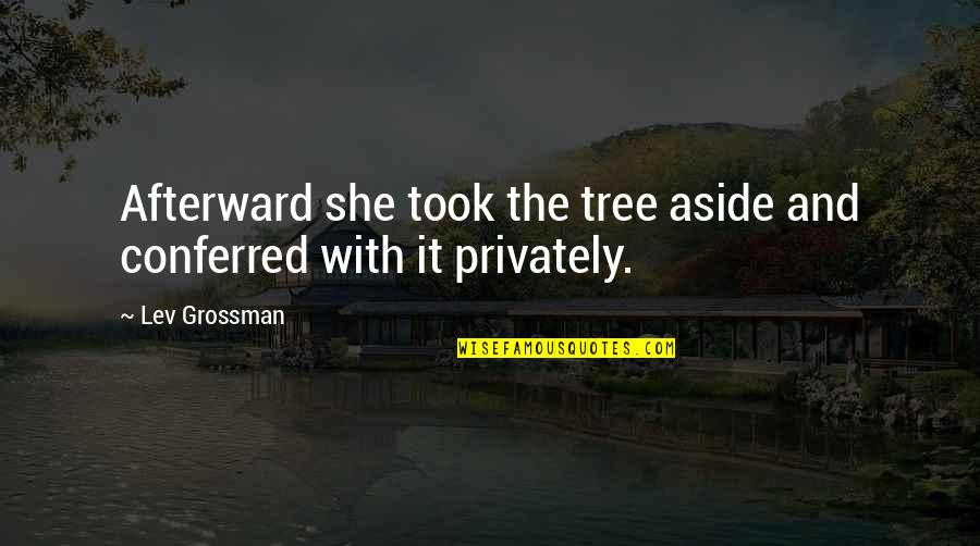 Conferred Quotes By Lev Grossman: Afterward she took the tree aside and conferred