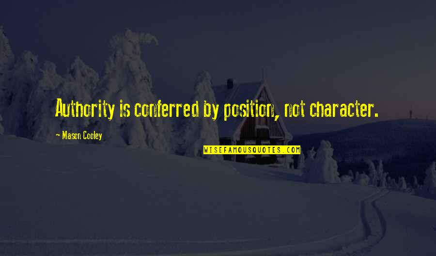 Conferred Quotes By Mason Cooley: Authority is conferred by position, not character.