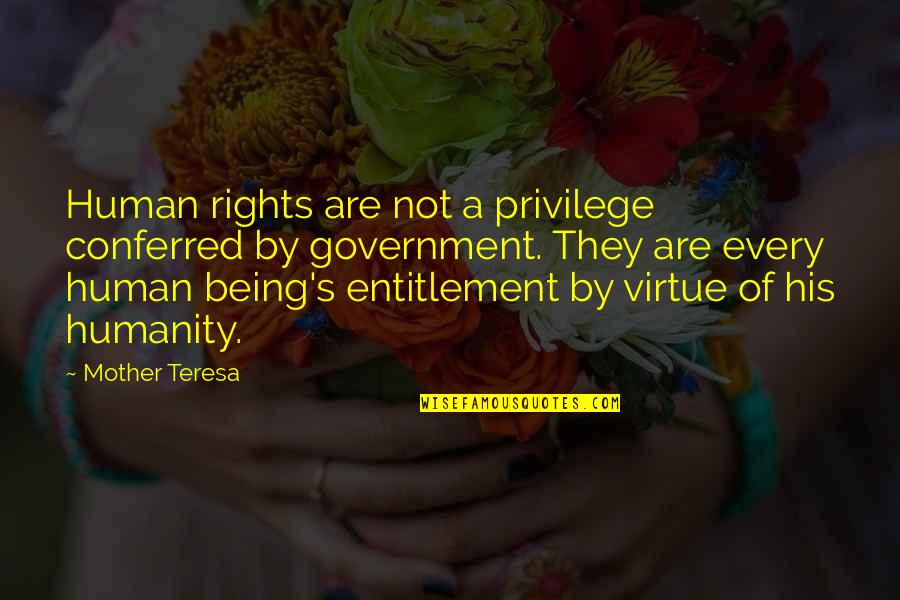 Conferred Quotes By Mother Teresa: Human rights are not a privilege conferred by