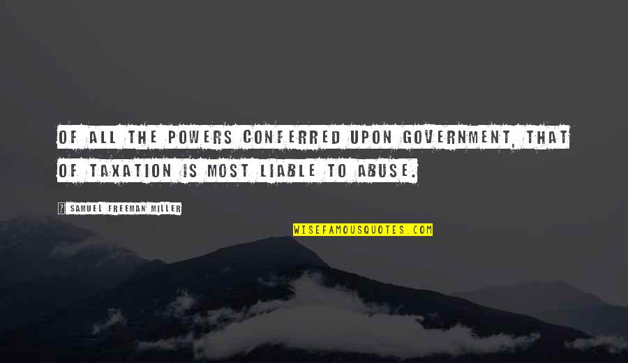 Conferred Quotes By Samuel Freeman Miller: Of all the powers conferred upon government, that