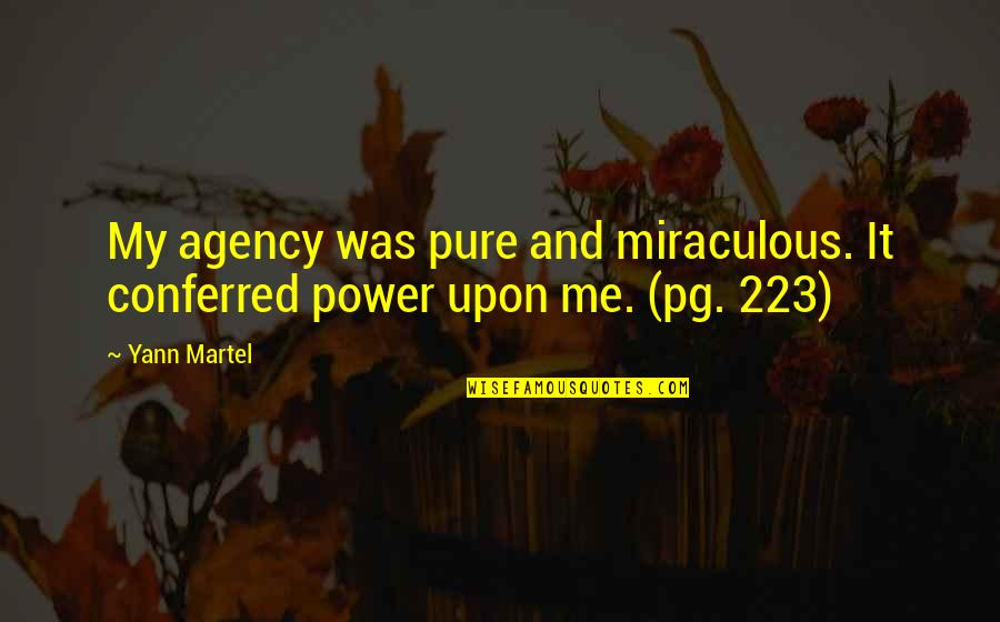 Conferred Quotes By Yann Martel: My agency was pure and miraculous. It conferred