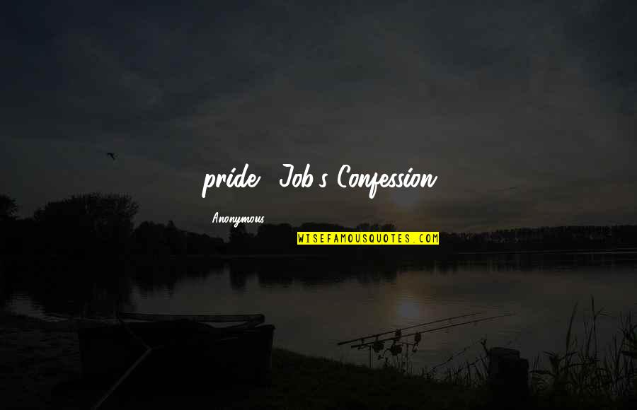 """Confession Quotes By Anonymous: pride."""" Job's Confession"""