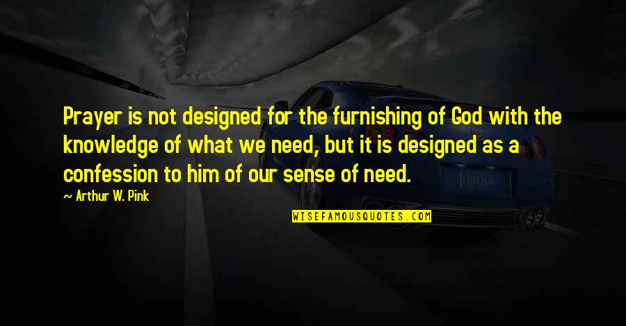 Confession Quotes By Arthur W. Pink: Prayer is not designed for the furnishing of