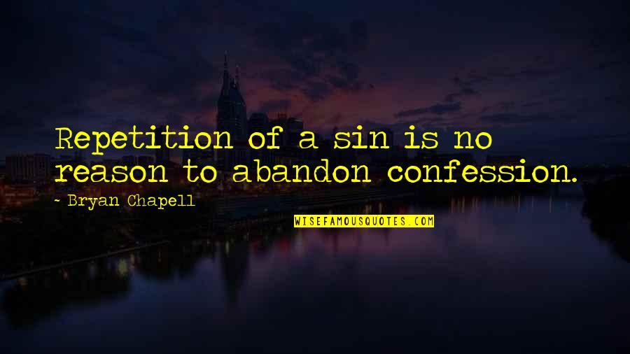 Confession Quotes By Bryan Chapell: Repetition of a sin is no reason to