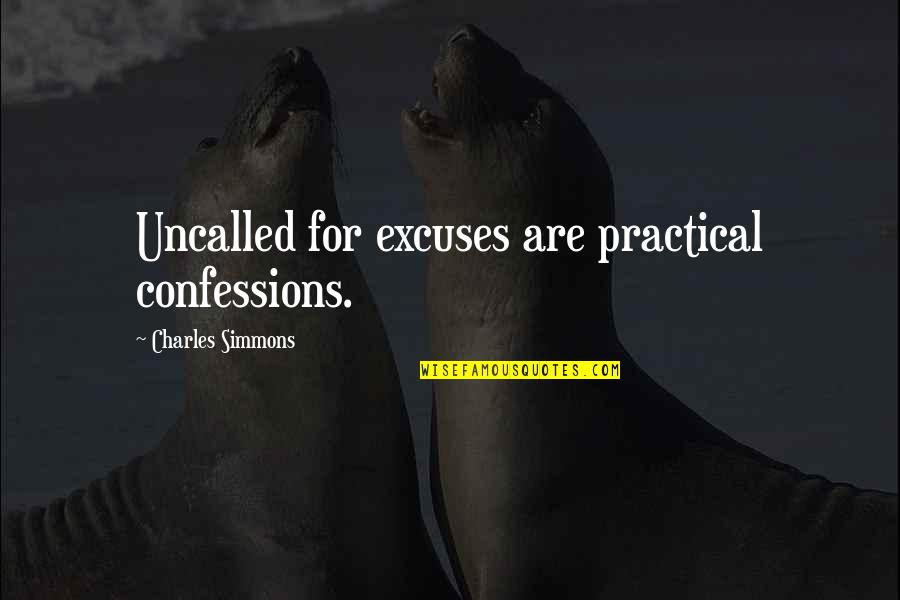 Confession Quotes By Charles Simmons: Uncalled for excuses are practical confessions.
