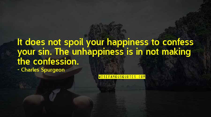 Confession Quotes By Charles Spurgeon: It does not spoil your happiness to confess