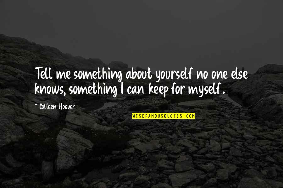 Confession Quotes By Colleen Hoover: Tell me something about yourself no one else