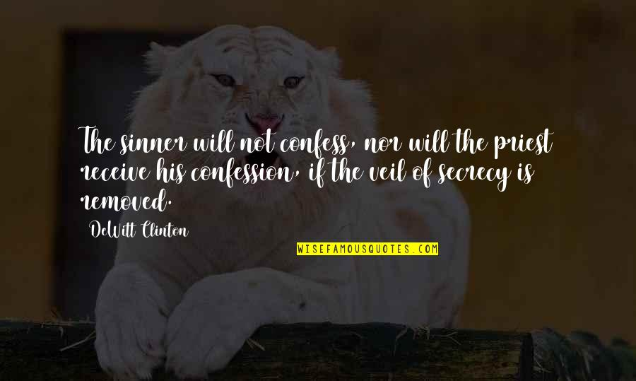 Confession Quotes By DeWitt Clinton: The sinner will not confess, nor will the