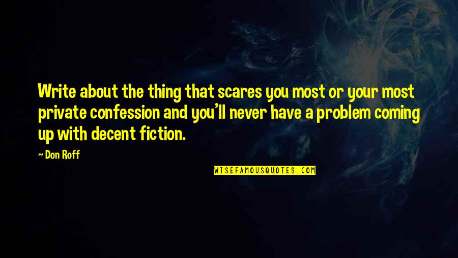 Confession Quotes By Don Roff: Write about the thing that scares you most