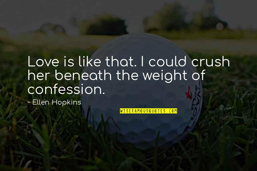 Confession Quotes By Ellen Hopkins: Love is like that. I could crush her