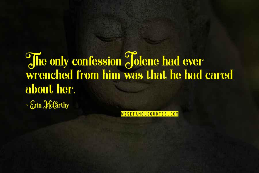 Confession Quotes By Erin McCarthy: The only confession Jolene had ever wrenched from