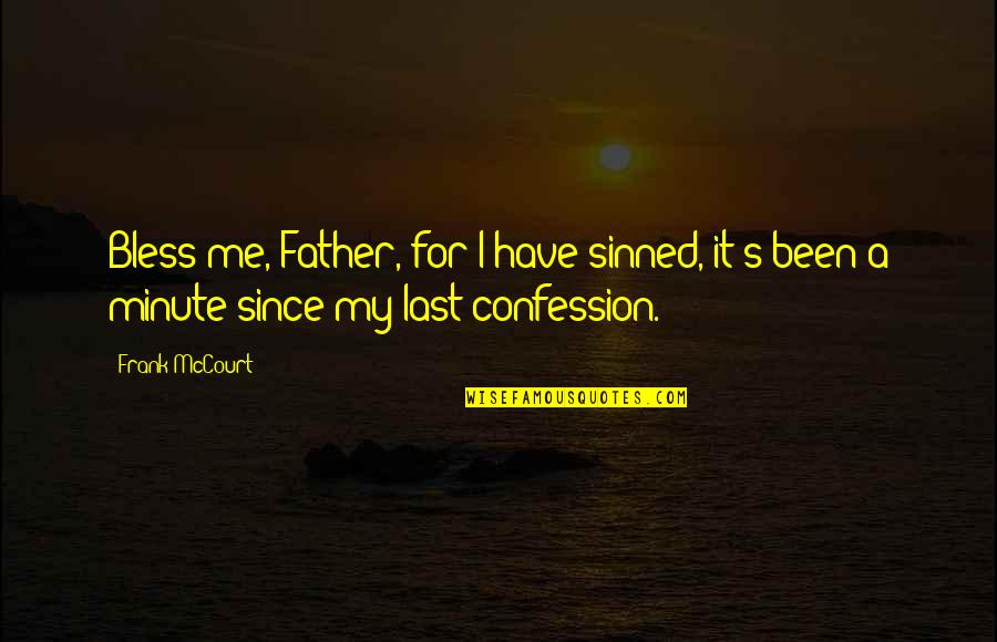 Confession Quotes By Frank McCourt: Bless me, Father, for I have sinned, it's