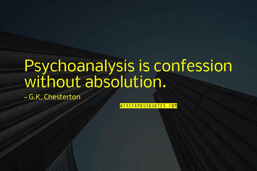 Confession Quotes By G.K. Chesterton: Psychoanalysis is confession without absolution.