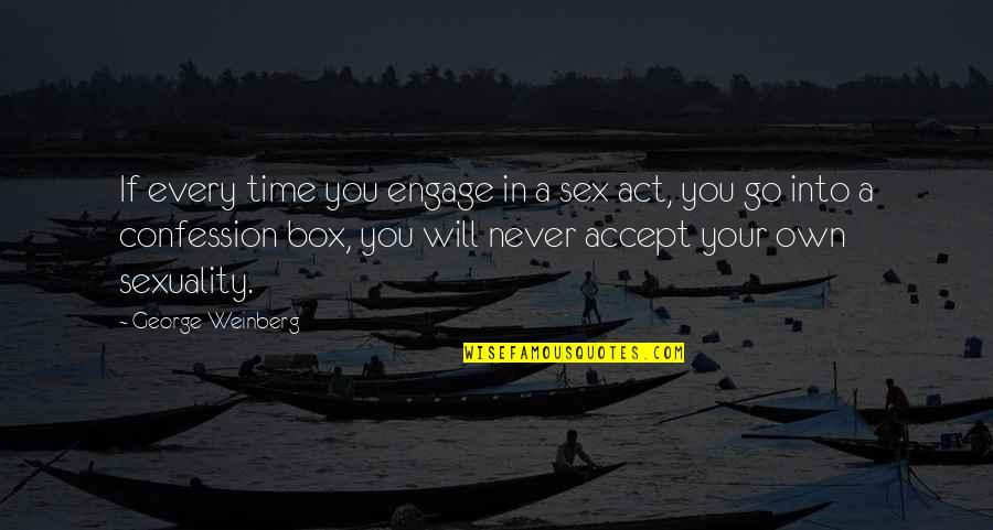 Confession Quotes By George Weinberg: If every time you engage in a sex