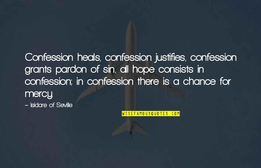 Confession Quotes By Isidore Of Seville: Confession heals, confession justifies, confession grants pardon of