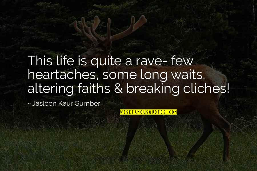 Confession Quotes By Jasleen Kaur Gumber: This life is quite a rave- few heartaches,