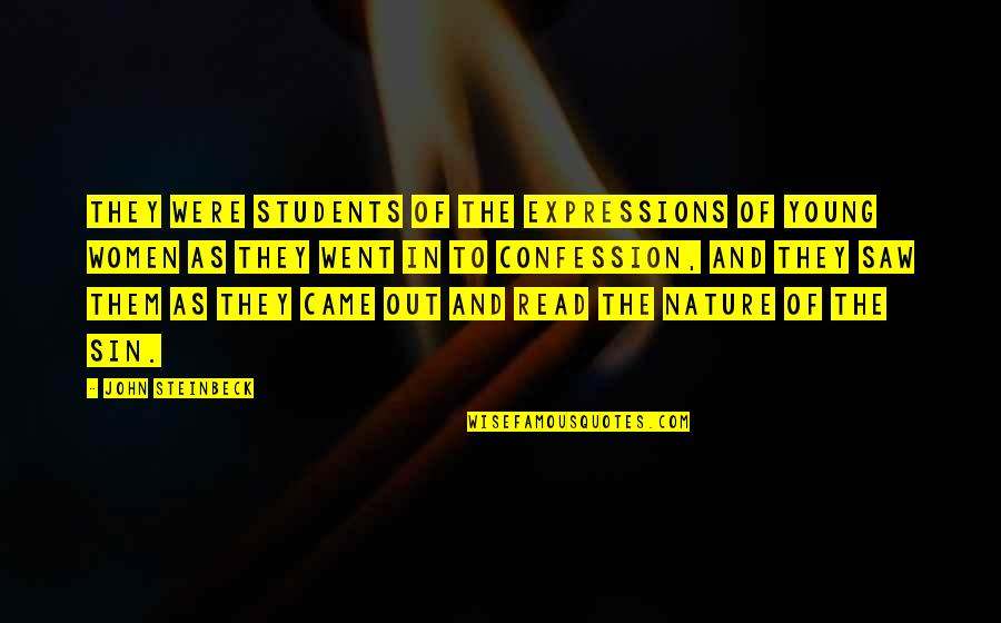 Confession Quotes By John Steinbeck: They were students of the expressions of young