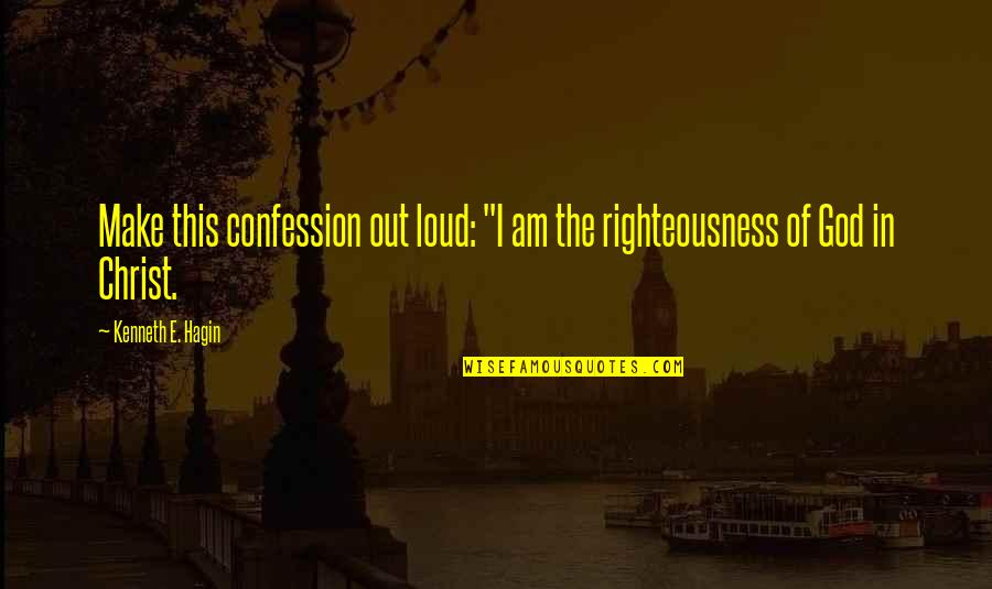 """Confession Quotes By Kenneth E. Hagin: Make this confession out loud: """"I am the"""