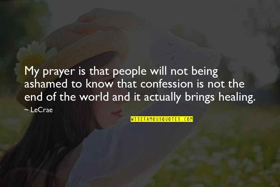 Confession Quotes By LeCrae: My prayer is that people will not being