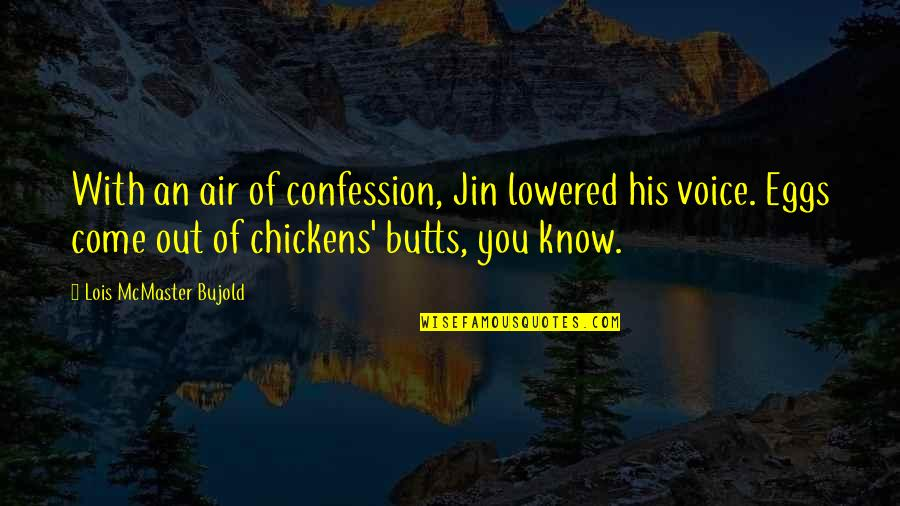 Confession Quotes By Lois McMaster Bujold: With an air of confession, Jin lowered his