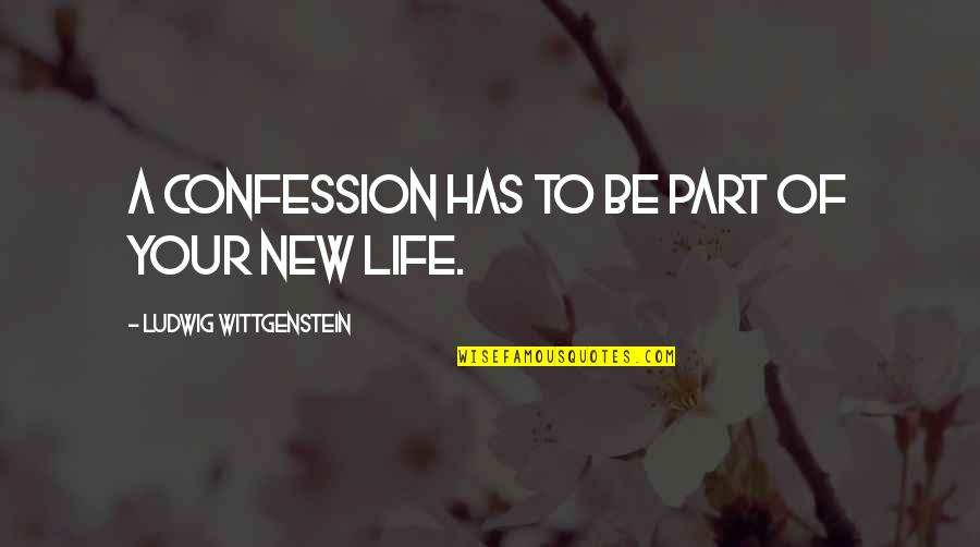 Confession Quotes By Ludwig Wittgenstein: A confession has to be part of your