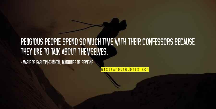 Confession Quotes By Marie De Rabutin-Chantal, Marquise De Sevigne: Religious people spend so much time with their