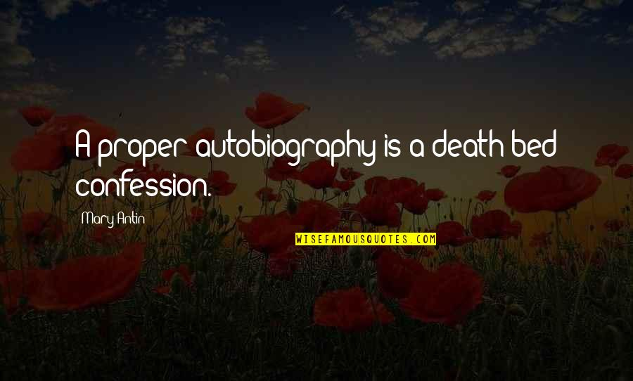 Confession Quotes By Mary Antin: A proper autobiography is a death-bed confession.