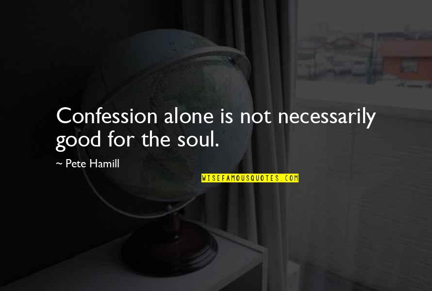 Confession Quotes By Pete Hamill: Confession alone is not necessarily good for the