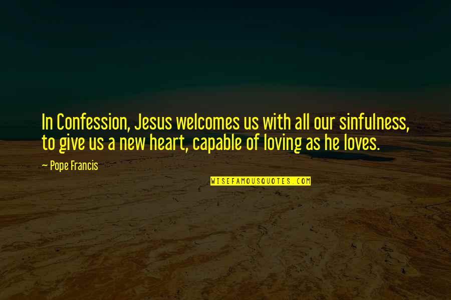 Confession Quotes By Pope Francis: In Confession, Jesus welcomes us with all our