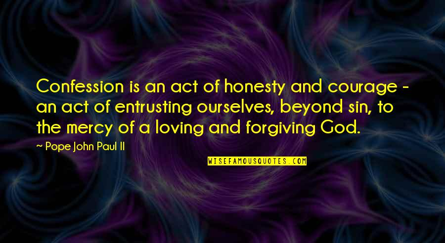Confession Quotes By Pope John Paul II: Confession is an act of honesty and courage