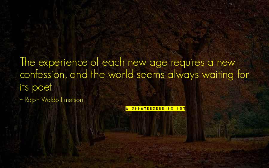 Confession Quotes By Ralph Waldo Emerson: The experience of each new age requires a
