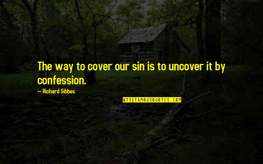 Confession Quotes By Richard Sibbes: The way to cover our sin is to