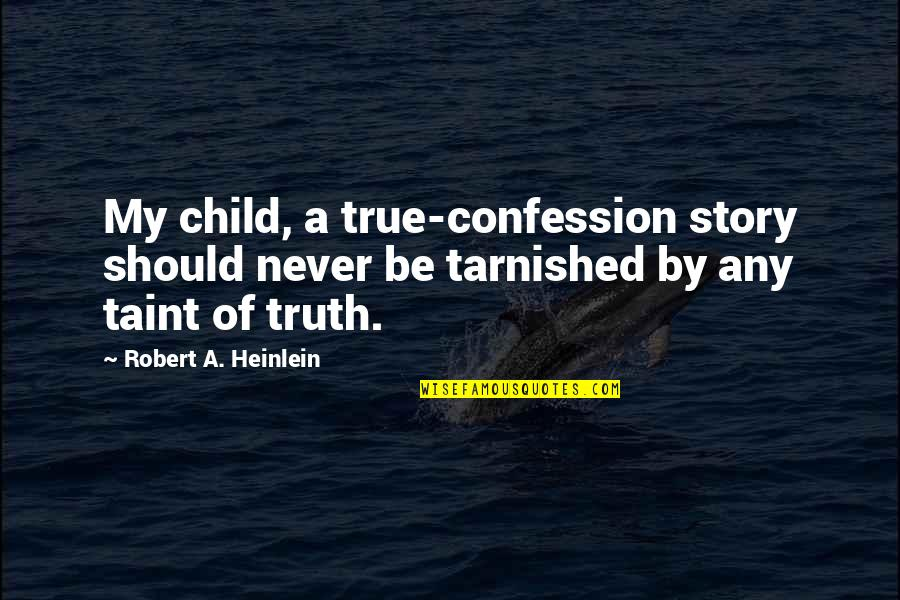 Confession Quotes By Robert A. Heinlein: My child, a true-confession story should never be