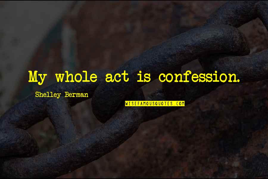 Confession Quotes By Shelley Berman: My whole act is confession.