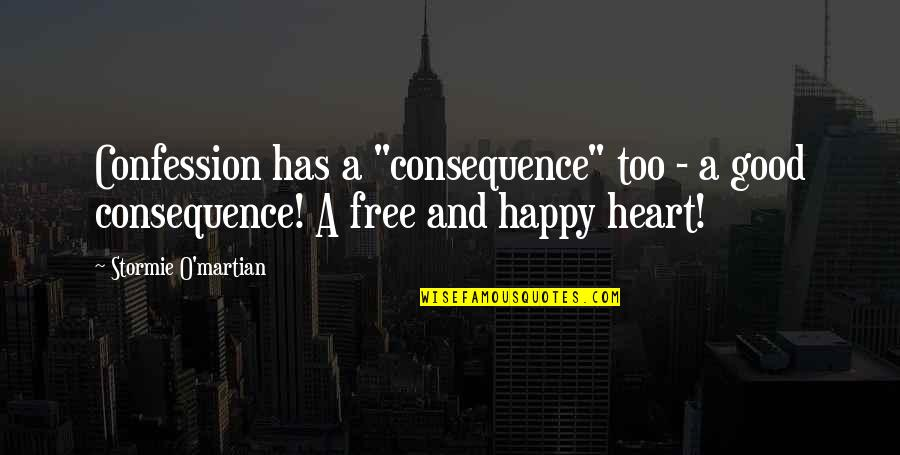 """Confession Quotes By Stormie O'martian: Confession has a """"consequence"""" too - a good"""