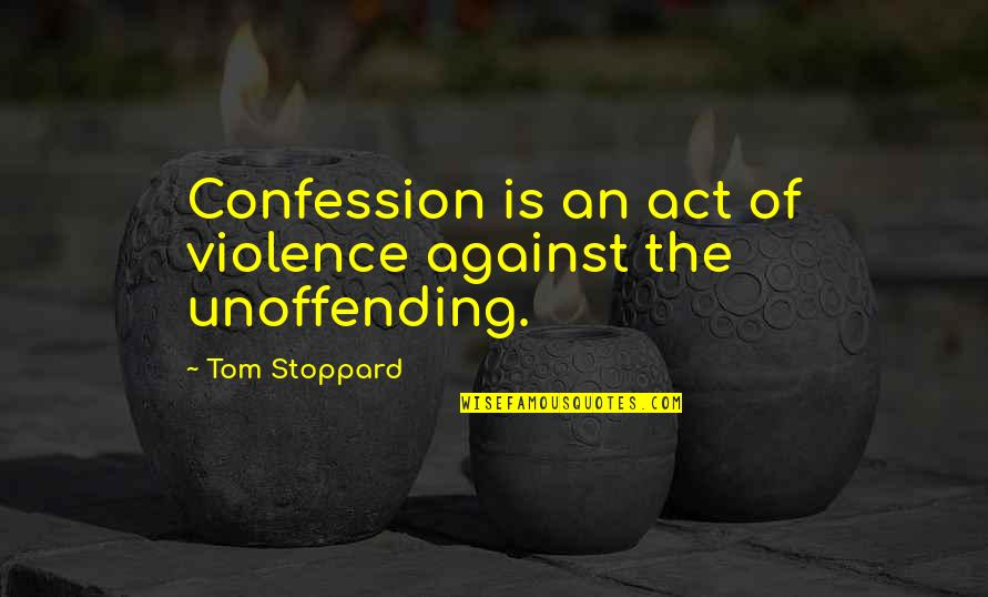 Confession Quotes By Tom Stoppard: Confession is an act of violence against the