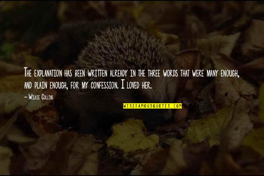 Confession Quotes By Wilkie Collins: The explanation has been written already in the
