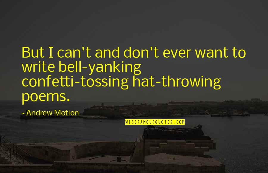 Confetti Quotes By Andrew Motion: But I can't and don't ever want to