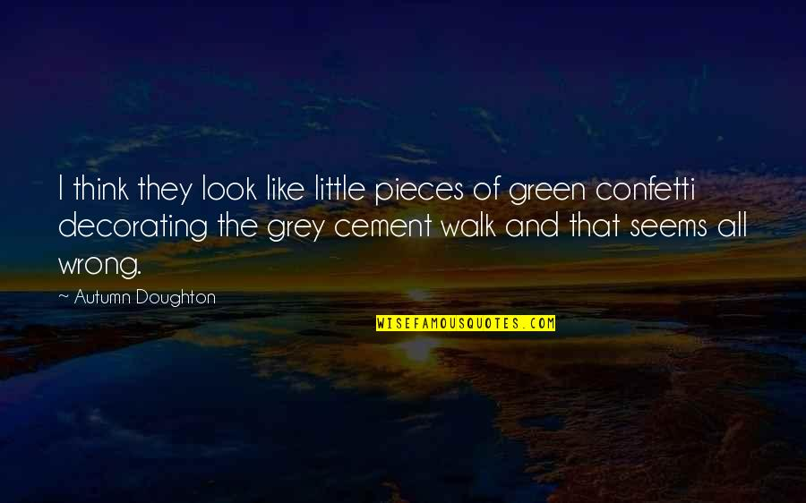 Confetti Quotes By Autumn Doughton: I think they look like little pieces of