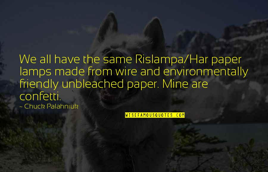 Confetti Quotes By Chuck Palahniuk: We all have the same Rislampa/Har paper lamps