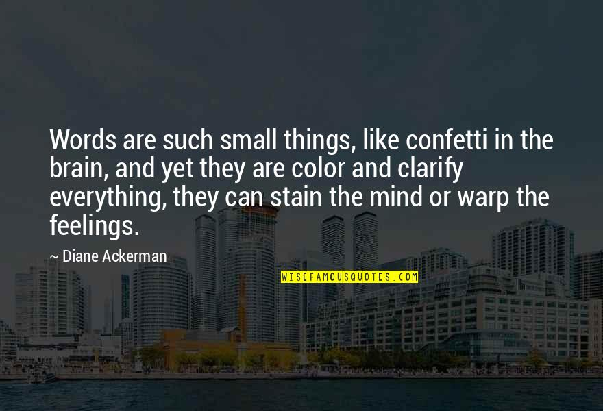 Confetti Quotes By Diane Ackerman: Words are such small things, like confetti in