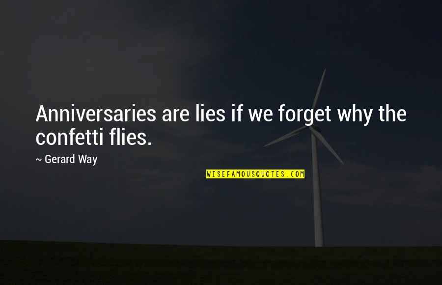 Confetti Quotes By Gerard Way: Anniversaries are lies if we forget why the