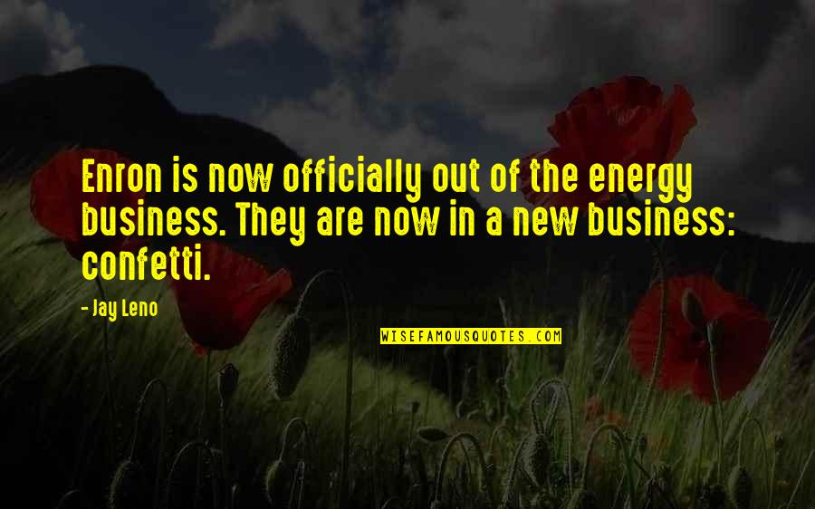 Confetti Quotes By Jay Leno: Enron is now officially out of the energy