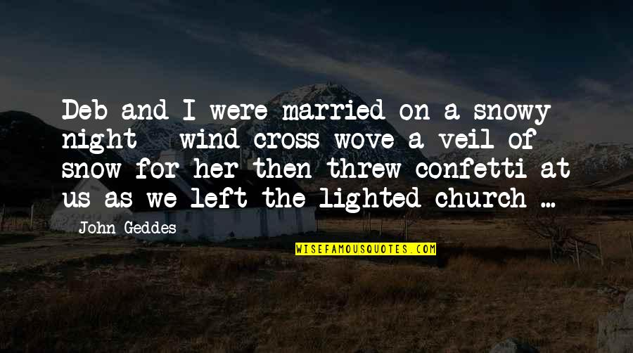 Confetti Quotes By John Geddes: Deb and I were married on a snowy
