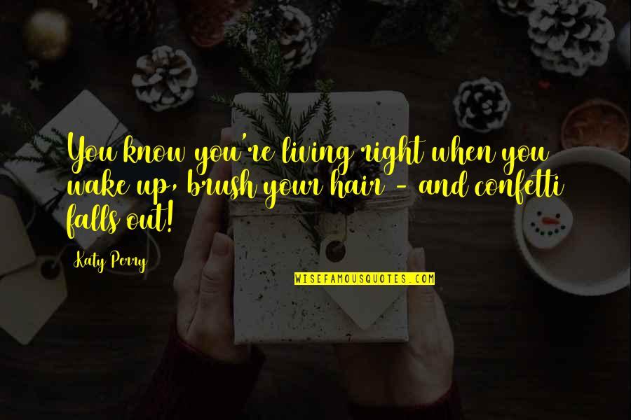 Confetti Quotes By Katy Perry: You know you're living right when you wake