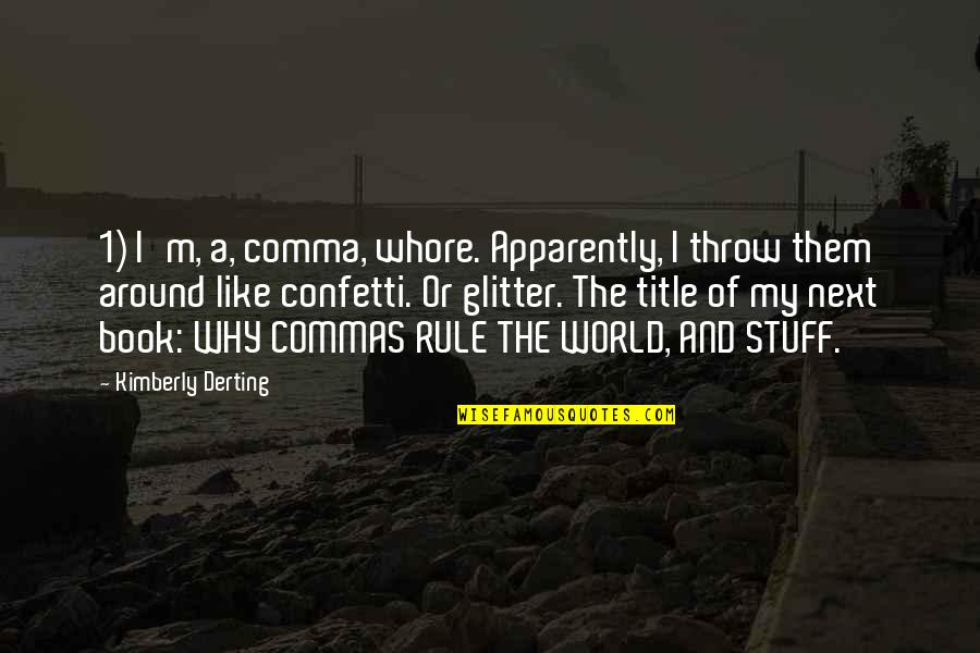 Confetti Quotes By Kimberly Derting: 1) I'm, a, comma, whore. Apparently, I throw
