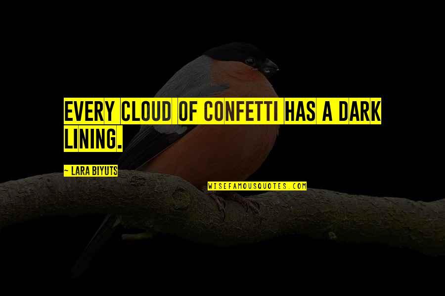 Confetti Quotes By Lara Biyuts: Every cloud of confetti has a dark lining.