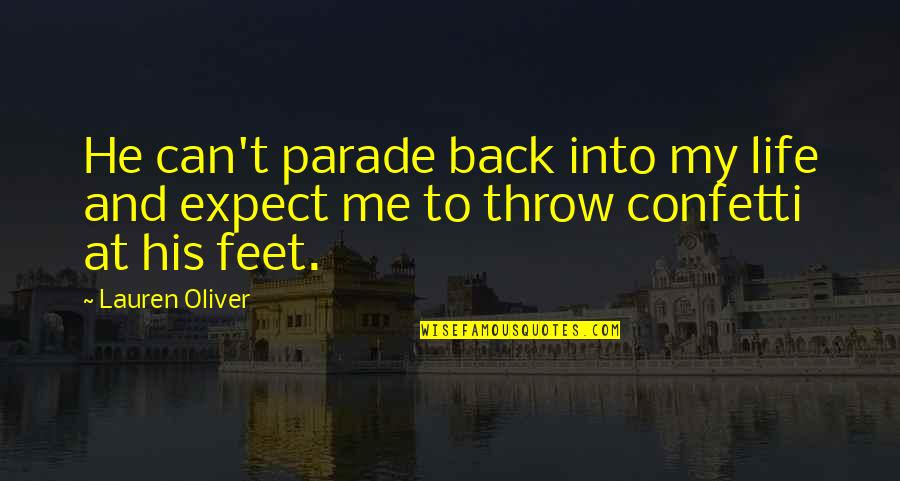 Confetti Quotes By Lauren Oliver: He can't parade back into my life and