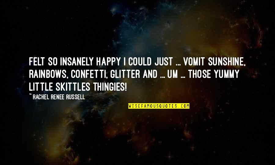 Confetti Quotes By Rachel Renee Russell: Felt SO insanely happy I could just ...