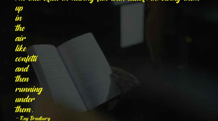 Confetti Quotes By Ray Bradbury: I'm interested in having fun with ideas, throwing
